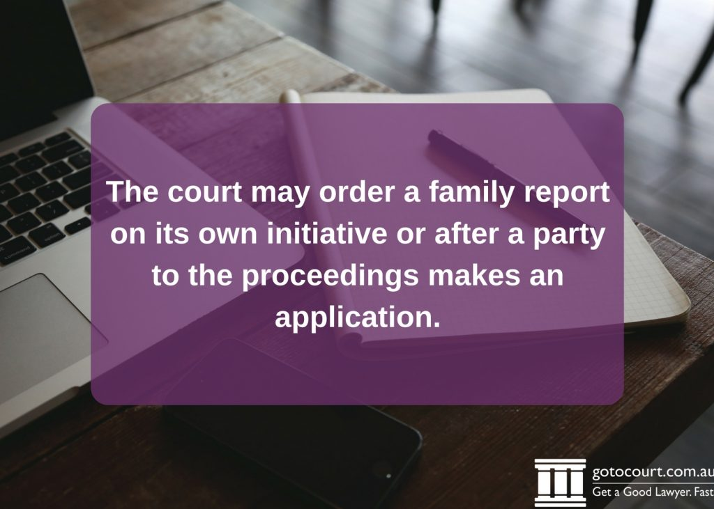 The court may order family reports on its own initiative or after a party to the proceedings makes an application